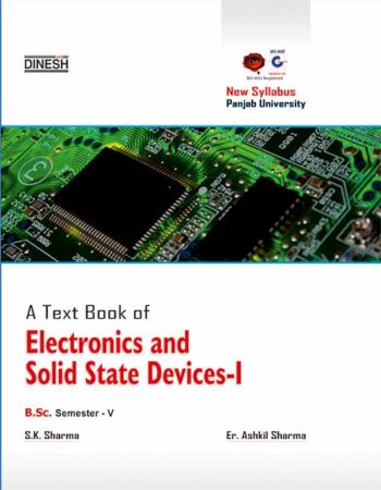A Text Book of Electronics and Solid State Devices-I  B.Sc. Sem – V  (Punjab University)